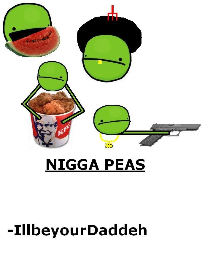 A twist on ' Please'. OC - so please thumb. NIGGA PEAS Illbeyourdaddeh. reminds me of newgrounds
