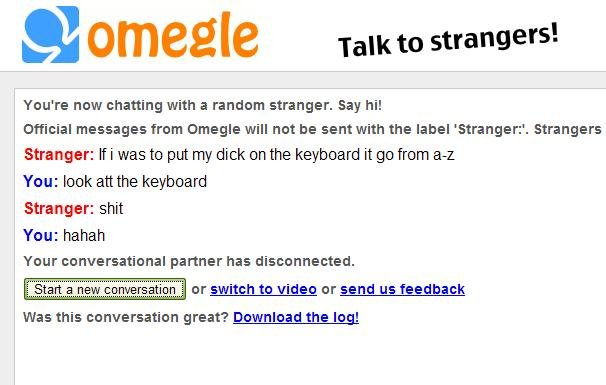A to Z. For his sake, I hope he was just joking.. 4, llij,! em. strangers! r' cu' re new chatting with a stranger. Say hi! Official messages tram Omegle will nu