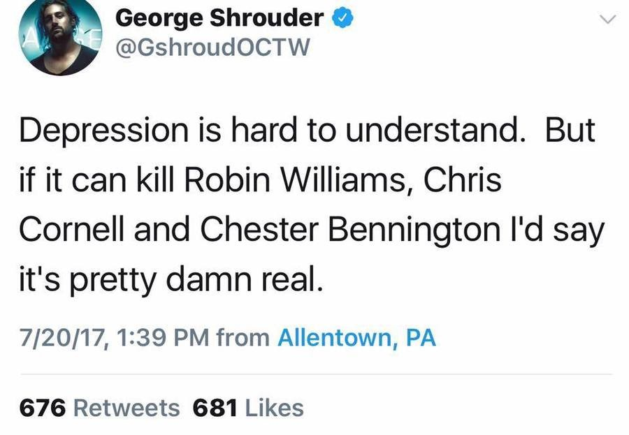 Accevic Ceer Ciexcuc. . fr George Shrouded 9 as Depression is hard to understand. But if it can kill Robin Williams, Chris Cornell and Chester Bennington I' d s