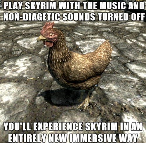 "Actual Advice Chicken. . tarr Ill ll. SKYIRM ""I "" HEW WM. it. My first time with Skyrim. I didn't know about fast travel, carriages, or wait times. Took a month to beat the game's main story line, but I know every flower's"