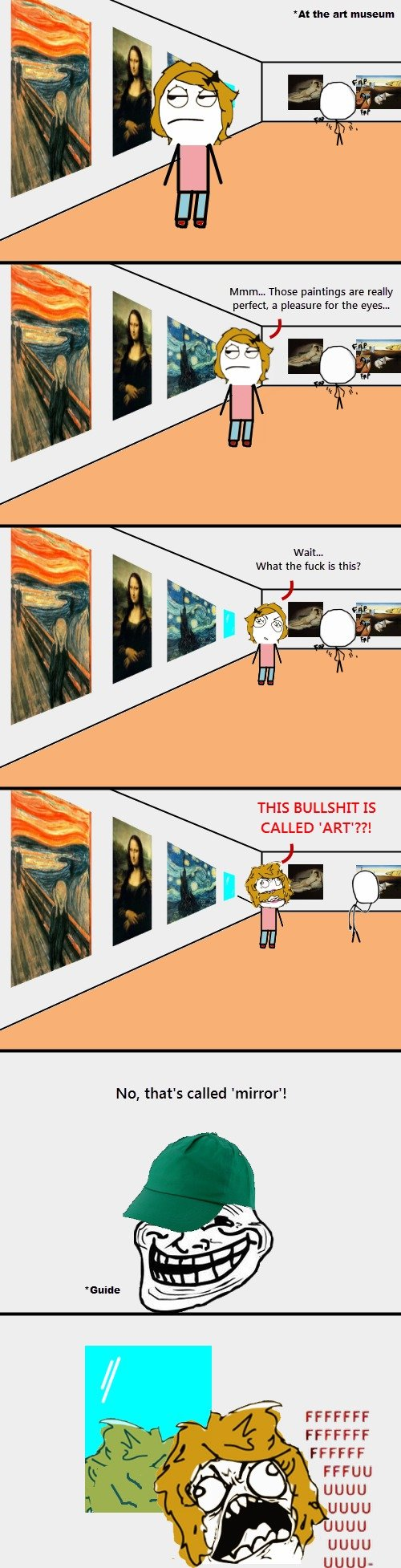 Actual art.... OC =). HM the art museum Mam,., Those paintings are really perfect, a re fer the eyes. Cl ttar - What the fuck is this? THIS BULLSHIT IS No, that