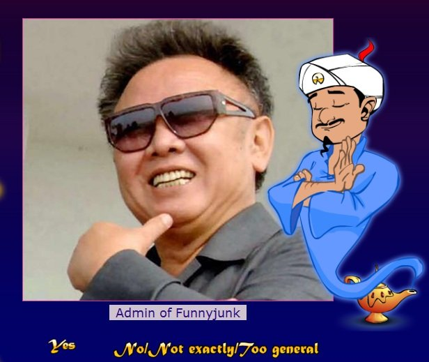 Admin on Akinator. Mind. Blown.. bits I! xni: tlyu: auu general. i posted this in a comment first ): http://funnyjunk.com/showcomment/10622238/#c17