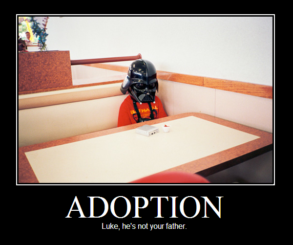 Adopted by Vader. Vader's a cheeky pancake, isn't he?<br /> I found this and I had to make a poster out of it.. ADOPTION
