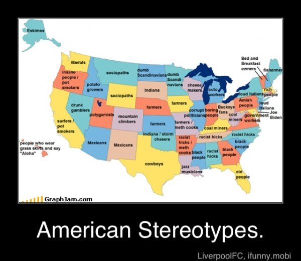 American Stereotypes. not oc, i just found it.. American Stereotypes.. You are damn right about the corrupt politicians...