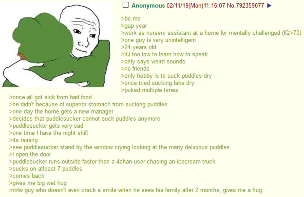 Anon helps the Retarded. .. One day when the big puddle threatens all of hummanity an unlikely hero will get down on his knees and suck like his life depended on it
