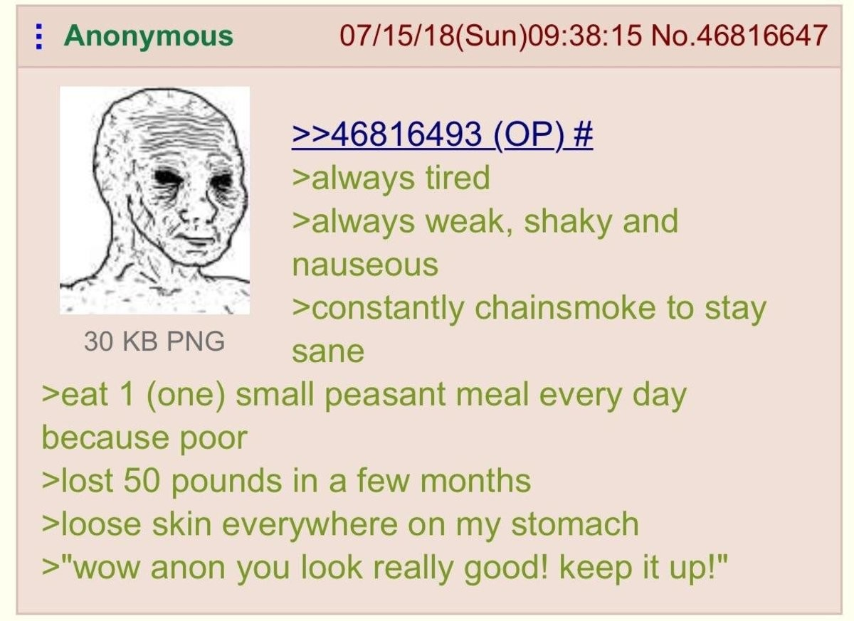 Anon loses Weight. .. More like eat 1 peasant meal every day because you blow your money on cigs, you addict.