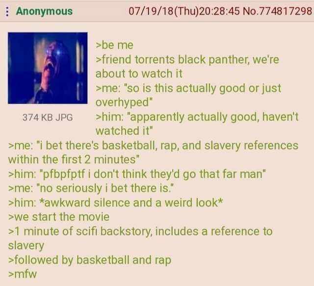 "Anon watches Black Panther. .. I dunno man, I thought they did a decent job of not being cringy with ""Muh black history"" Sure, there were references and some lines about black peopl"