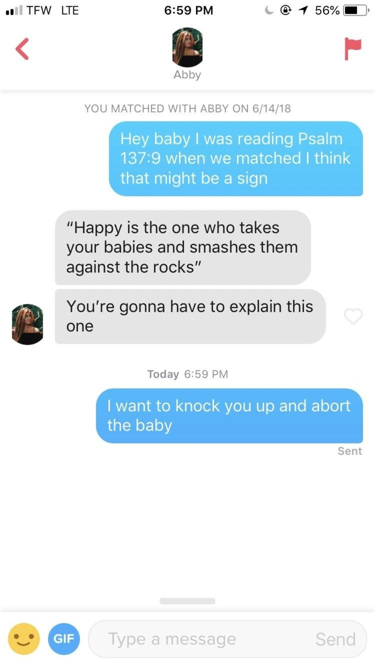 Bio said she loved jesus. . Abby YOU MATCHED WITH ABBY ON 6/ 14/ 18 Hey baby I was reading Psalm 137: 9 when we matched I think that might be a sign Happy is th