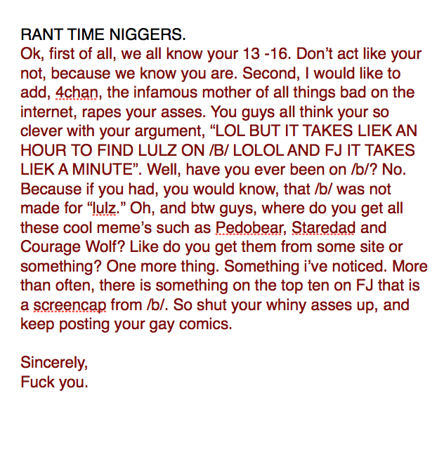 """you.. you.. RANT TIME NIGGERS, first of all, we all know your 13 -16. Don' t act like your not, because we know you are. Second, I would like to add, """": than, t"""