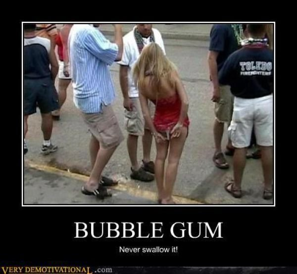 """Bubblegum. Seriously, don't.. Never swallow it!. """"think i sat in something..."""""""