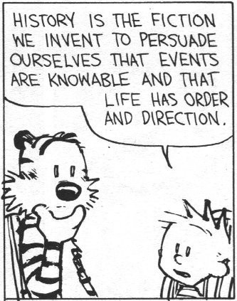 Calvin and Hobbes. . HISTORY IS THE NE INICENT Ty WET EVENTS HERE KNOW ABLE ANT) THAT LIFE we HRDER AND 'ERECTION.