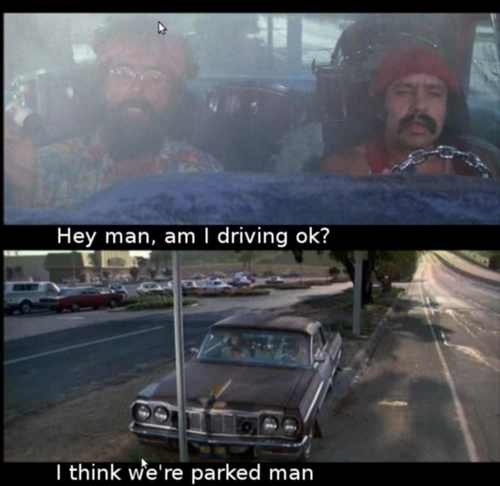 Cheech and Chong man!. Thumb me for a change?. I think parked man
