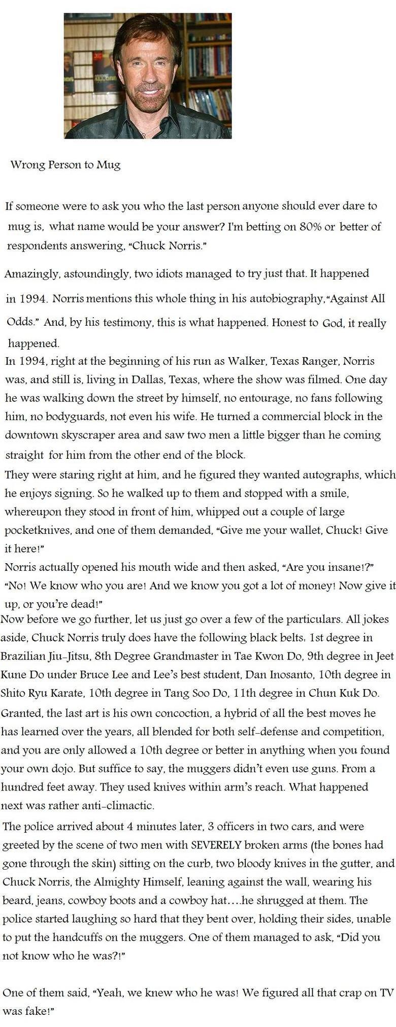 "Chuck Norris Mugged. Link: <a href=""http://listverse.com/2010/07/16/10-truly-ridiculous-criminal-acts/"" target=_blank>listverse.com/2010/07/16/1"
