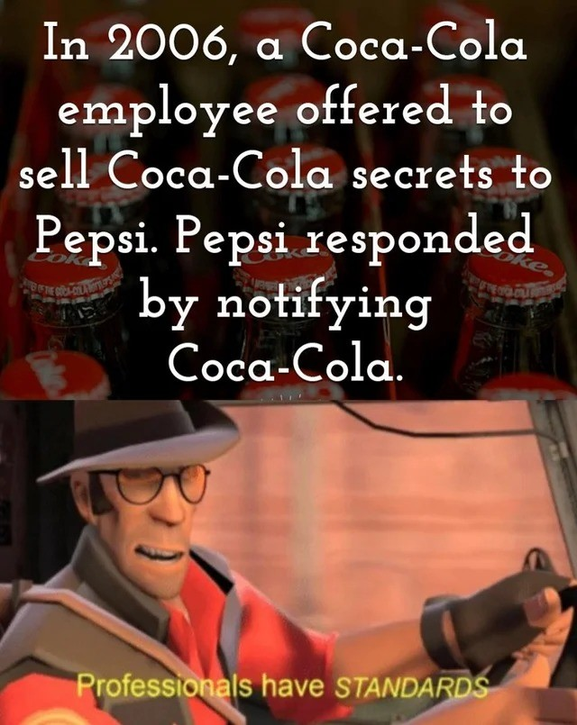 coke. .. Of course Pepsi reported him. Why would Pepsi want to downgrade to Coke's formula?