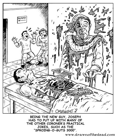 Coroner jokes. All credit goes to drawnofthedead.com.
