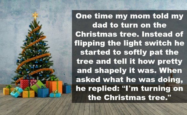 Dad Jokes Part 5. Source: imgur. one time my mom held my dad to turn an the Christmas tree. Instead of flipping the light switch he started to saftly pat the tr