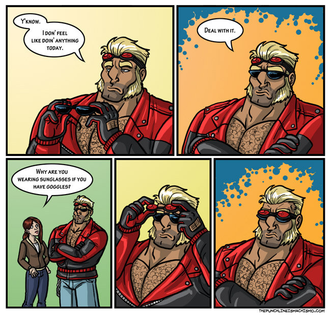"""Deal with it.. all credits to """"The Punchline is Machismo""""<br /> thepunchlineismachismo.co m."""