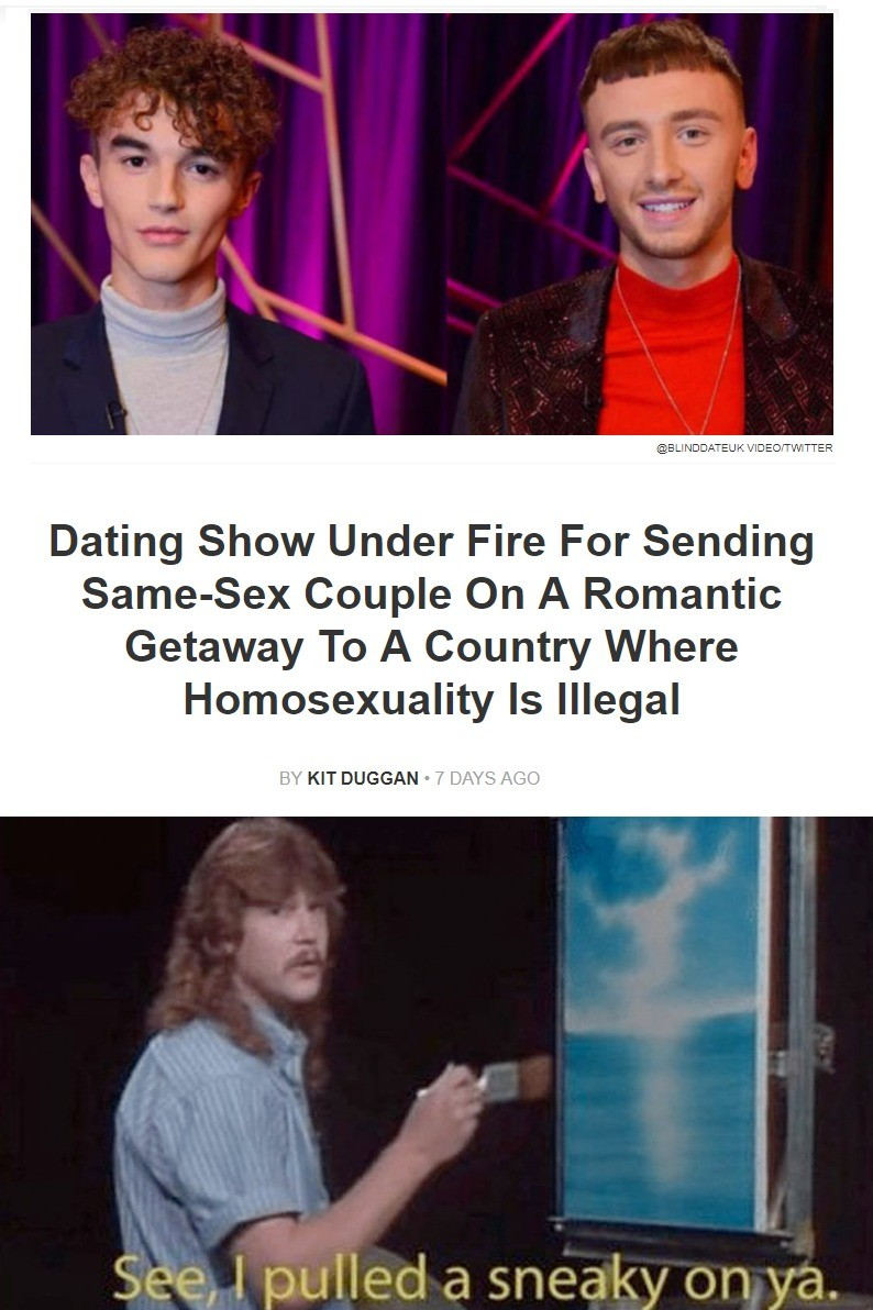 dear late Curlew. https://guacamoley.com/the-scoop/2019/05/09/dating-show-under-fire-for-sending-same-sex-couple-on-a-romantic-getaway-to-a-country-where-homose