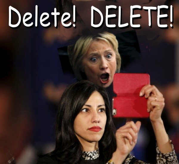 DELETE! - Can't get good help these days. Ooops... Huma had a backup of all those deleted emails that Hillary wanted to hide from investigators. The FBI is back