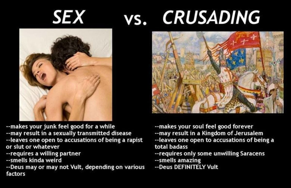 Deus vult. Which would you rather do? Crusading Sex Vote! (View results) . makes your junk feel good for a while --makes your soul feel good forever may result