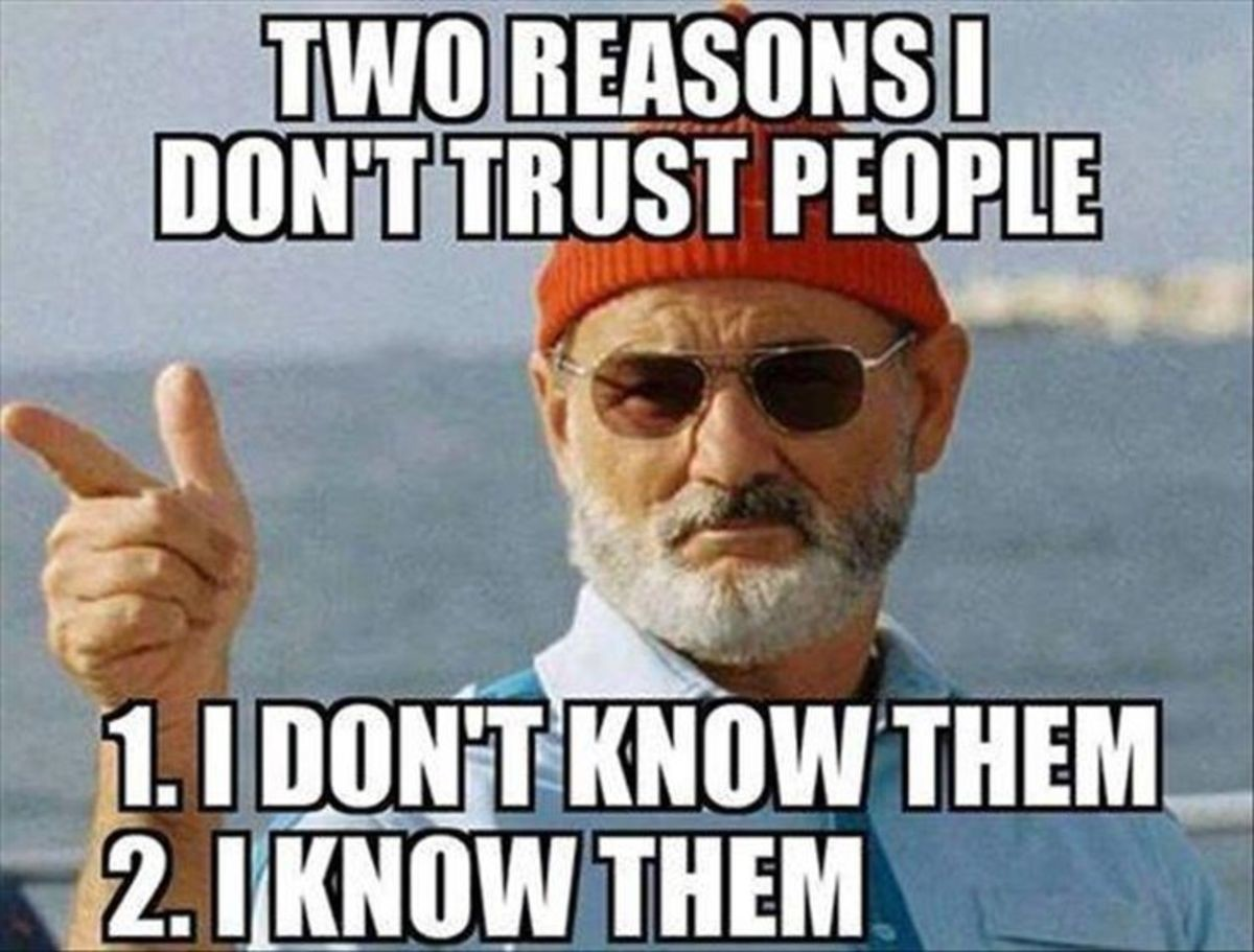 don't trust. . Illia g ' idiiot LS!, Ell I fit, THEM. I dont know the person but i know about people in general. This is why people have to EARN trust