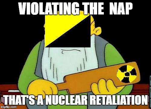 don't violate the NAP, lord. Little meme I just made today, thought I may share it for all the ancaps out there. Enjoy.. l' WE HAP III]. clean