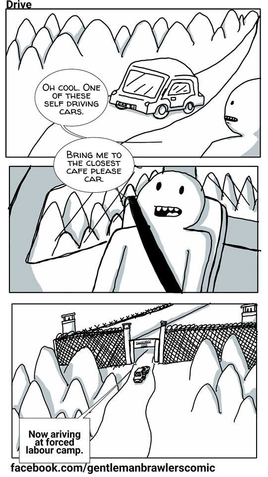 Drive - Self driving cars. I'm aware there's a spelling mistake. Carry on. Check out the facebook page: facebook.com/gentlemanbrawlerscomic. tht COOL, ONE trr T