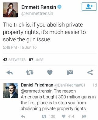 Emmett Rensin. Whats mine is mine, Bolshevik.. E Emmett it Ci) It The trick is, if you abolish private property rights, it' s much easier to solve the gun issue