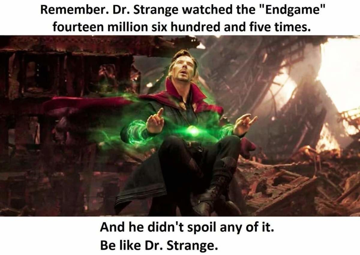 ENDGAME PSA. .. Technically strange only watched Endgame once, the other 14,000,604 realities weren't endgame. And he sort of spoiled it by saying it was the only way. Soooooo