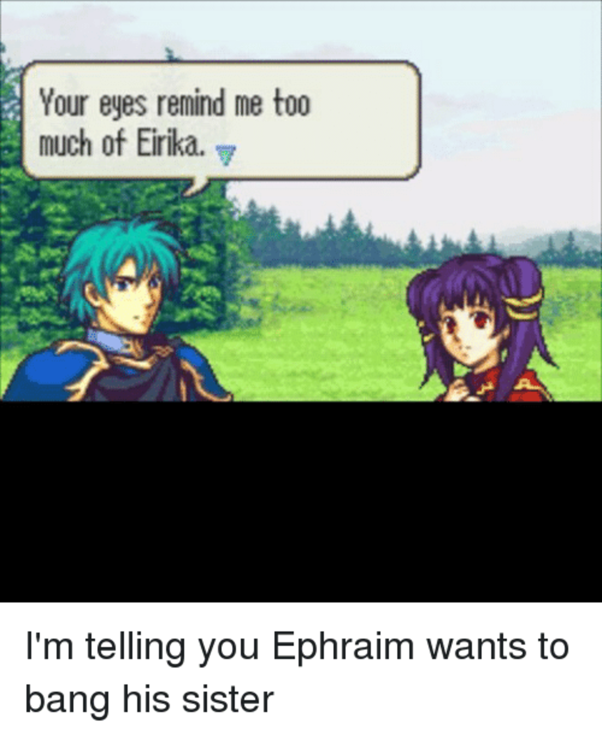 Ephraim Master of Romance. .. I always like to remember that the disgusting comment in FEH came from him bragging about how close others see him and his sister.