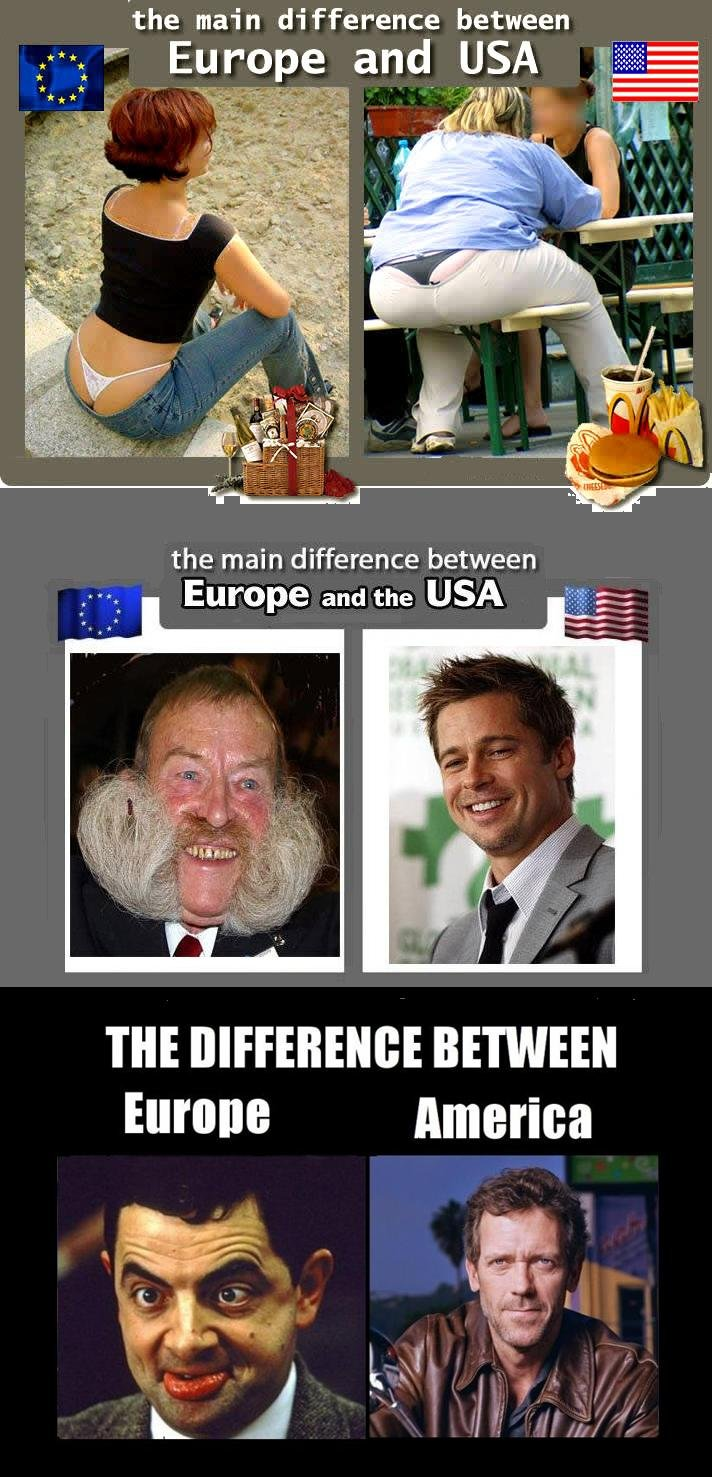 Europe VS. America. dont forget to spare a thumb!<br /> enjoy XD. Fthe main difference between and USA I I if the main difference between m BETWEEN Etta'. Hugh Laurie was born in Oxford, England so the last picture doesn't make since.