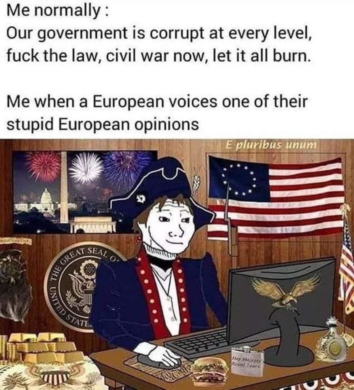 europoors. .. My patriotic feelings mingle well with my disdain for the government. I'm proud that my country was founded on the idea of keeping the government as a necessary