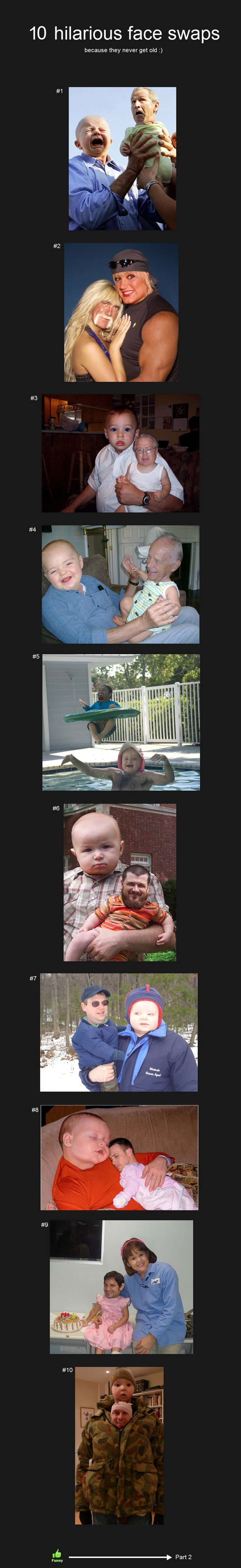 Face swaps. The babie swaps are the funniest.. 10 hilarious face swaps because they never get old :). his isnt mine, but i thought it was really funny, so im sharing it. http://funnyjunk.com/funny_pictures/574852/Ditto/