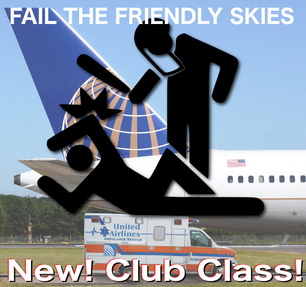 Fail The Friendly Skies With United Airlines. United Airlines now launches new 'Club Class', unbeatable deals - you'll jump right out of your seat!. III' Itit. I snickered more than I ought to.