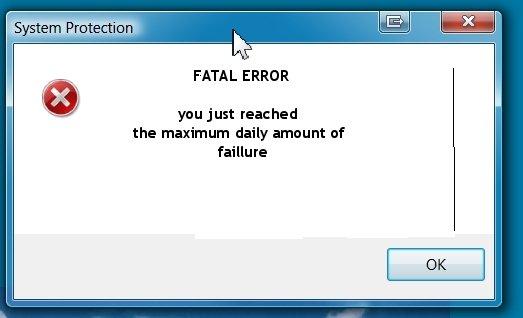 "Faillure error. bad,edited<br /> i know. 5 . tem Protector . FATAL ERROR ytou just reached the maximum daily amount ttf failiure. ... No. Misspelled ""Failure"" FTW"