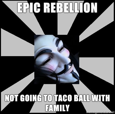 faux rebellion. :3.. Should of said epic family reunion