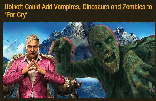 FC4: blood dinosaurs?. . Ubisoft Could Add Vampires, Dinosaurs and Zombies to Tar Cry'. Ubisoft Could Add Bugfixing, Polishing Their Games And No More Microtransactions To Assassin's Creed.