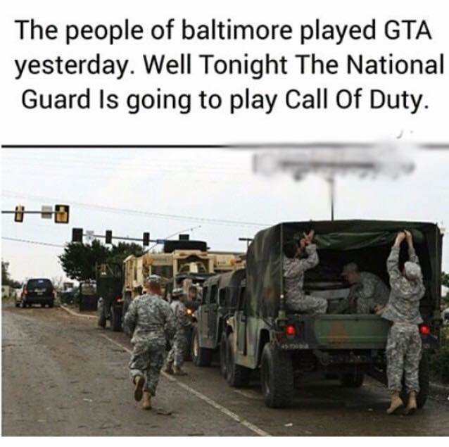 "Fight Me IRL. . The people of baltimore played GTA yesterday. Well Tonight ""?, National Guard Is going to play Call Of Duty.. I just listened to news, a Finnish radio station refers to the whole Baltimore thing as ""the peaceful protest of Baltimore"""