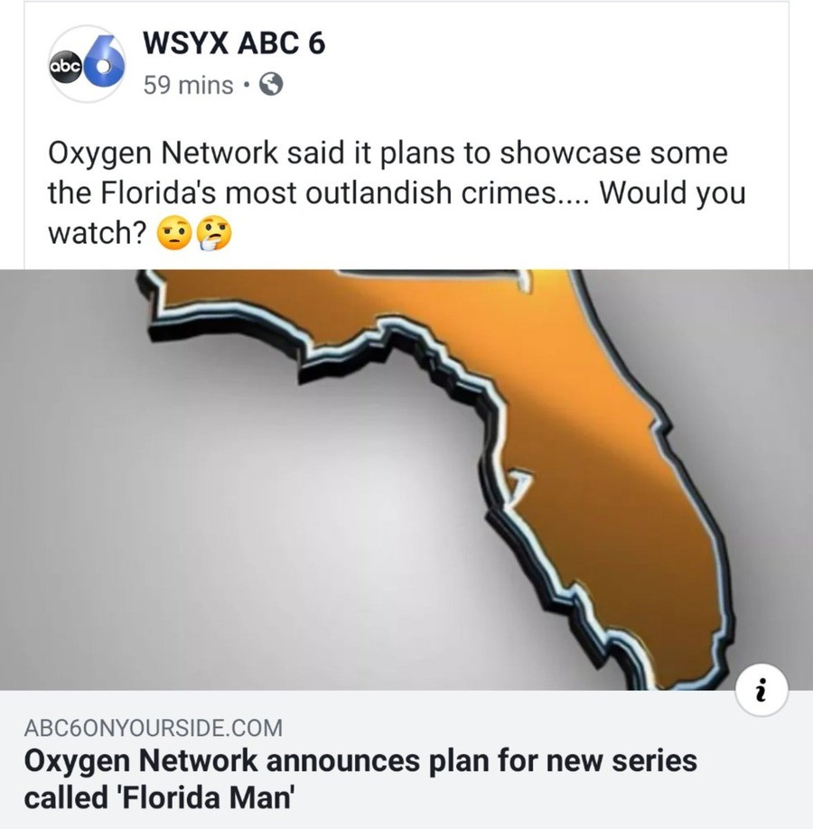 Florida man!. .. They know just what sort of trash tv I like, god bless them.