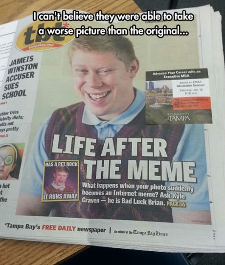 "fo' life. . What happens when you h t h L'. . an Internet ? idiiot t he ' Luck Brian. E% tita. ""Life after the meme"" makes sounds like he was put in a concentration camp"