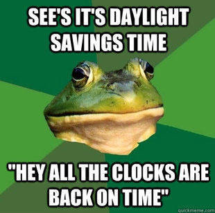 Foul Bachelor Frog on changing time. Can you believe it? It's an Advice Animal image macro that is not Confession Bear or Unpopular Opinion Puffin! Sometimes I