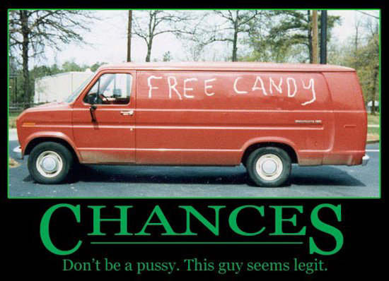 free candy. dont be a pussy this guy seems legit.. evryone knows that strangers have the best candy!
