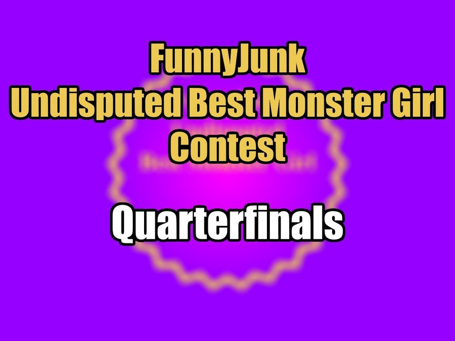 """FunnyJunk Undisputed Best Monster Girl Contest: Quarterfinals. Second Round: """"The lack of Dragons on this list makes me want to murder the entirety of FJ.&"""
