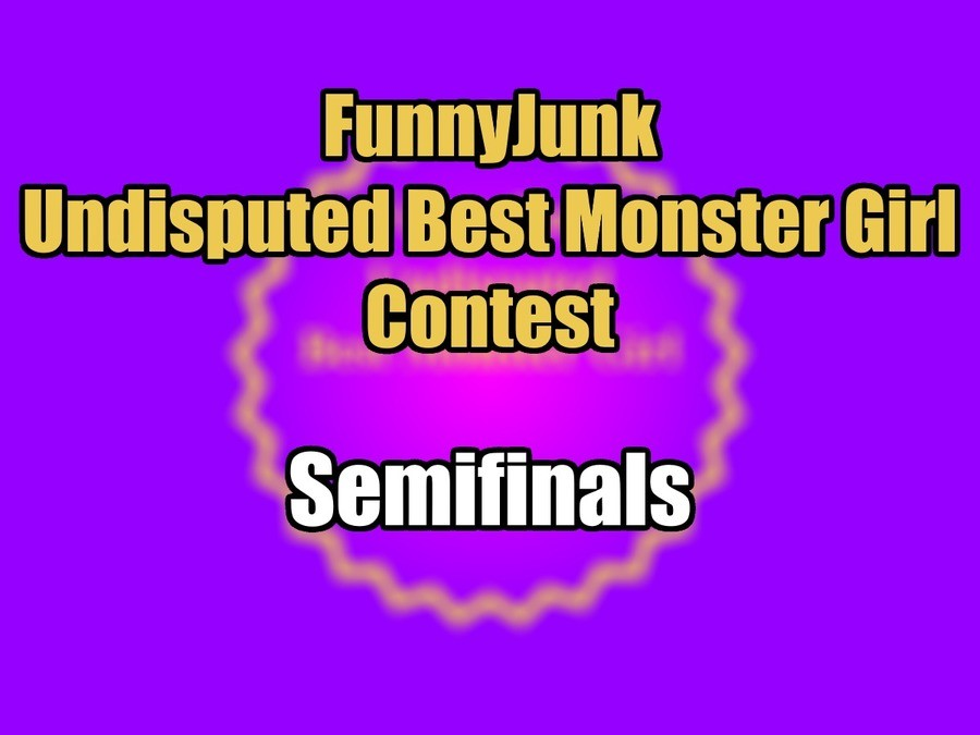 """FunnyJunk Undisputed Best Monster Girl Contest: Semifinals. Quarterfinals: """"Oh fug, I just lost 25 internet dollars! How will I feed my internet children n"""