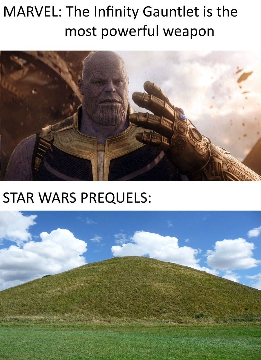 George Lucas: Hold my beer. . MARVEL: The Gauntlet is the most powerful weapon. Gonk