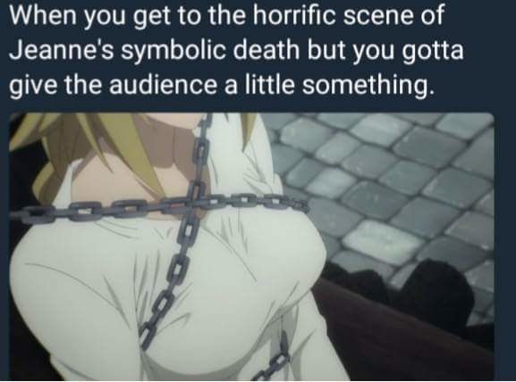 Godammit Japan. join list: BewbDudes (2571 subs)Mention History Britbongs how could you?. when you get to the horrific scene of Jeanne' s symbolic death but you