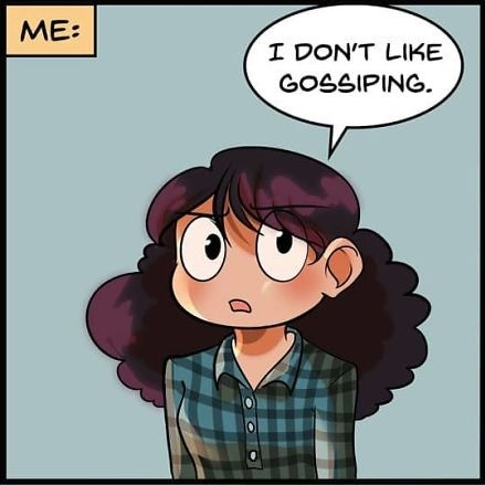 """""""Gossip"""". join list: oxMOTIVATIONxo (11 subs)Mention History.. That's not gossiping. Gossiping would be if the """"I don't like gossiping"""" character told a third character what the second one said."""