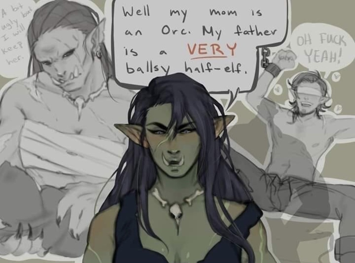 Half-Orcs. .. Disgusting. A proud orc woman would never so much as touch as puny elf male. A human male, on the other hand...