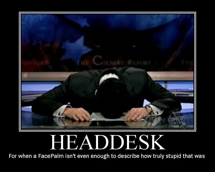 head desk. hope u like it<br /> xx. For when a Facepalms isn' t even enough to describe stupid that was. IM OUT