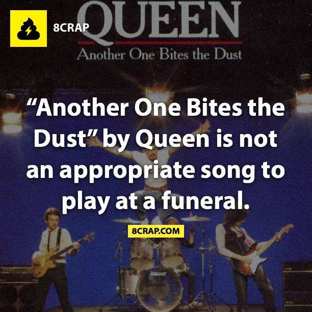 """Highway to Hell is.. i love you. SCRAP Another One Bites the Dust"""" by Queen is not an appropriate song to play at a funeral.. Another one gone, and another one gone... another one bites de_dust."""